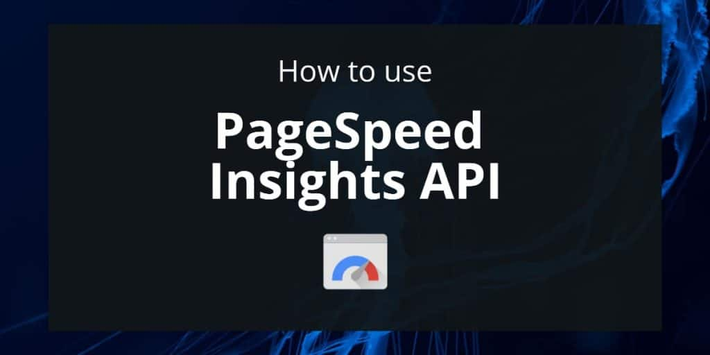 How to use Google PageSpeed Insight API